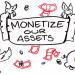 Monetize assets
