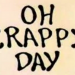 crappy day